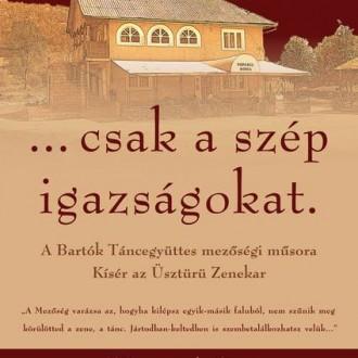 Bartók Táncegyüttes: …csak a szép igazságokat – Bemutató a Hagyományok Házában